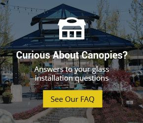 Curious About Canopies? Answers to your glass installation questions. See Our FAQ